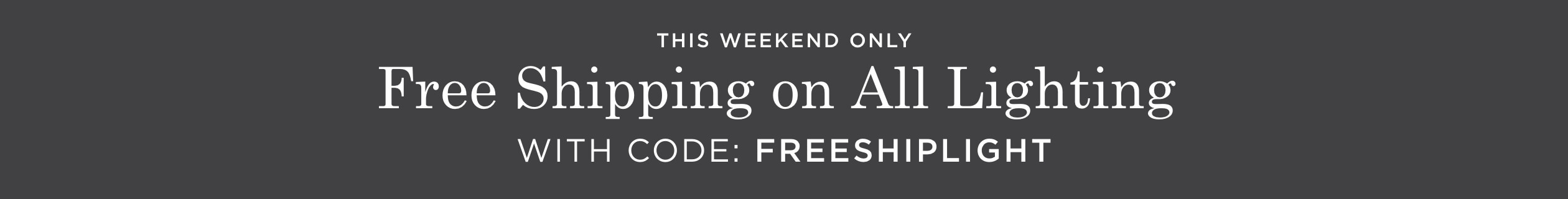 Free Shipping on All Lighting with Code: FREESHIPLIGHT