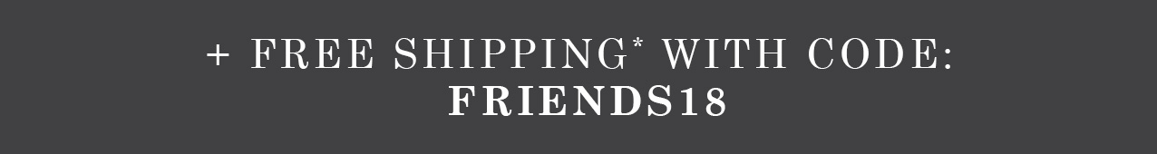 Free Shipping with Promo code FRIENDS18