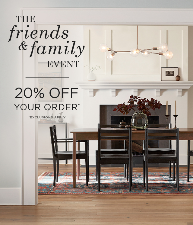 Friends & Family Event: 20% Off Your Order*